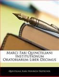Marci Fabi Quinctiliani Institutionum Oratoriarum Liber Decimus, Quintilian and Karl Heinrich Frotscher, 1141355868