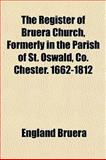 The Register of Bruera Church, Formerly in the Parish of St Oswald, Co Chester 1662-1812, England Bruera, 1152795864