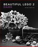 Beautiful LEGO 2: Dark, Mike Doyle, 1593275862