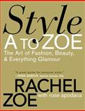 Style A to Zoe, Rachel Zoe and Rose Apodaca, 0446535869