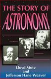 The Story of Astronomy, Lloyd Motz and Jefferson Hane Weaver, 0738205869