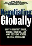 Negotiating Globally : How to Negotiate Deals, Resolve Disputes, and Make Decisions Across Cultural Boundaries, Brett, Jeanne M., 0787955868