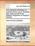 The Manners of Paphos, or Triumph of Love by J Caulfeild, Esq Late Cornet of the Queen's Regiment of Dragoon Guards, John Cornet Caulfeild, 1170365868