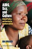 AIDS, Sex, and Culture : Global Politics and Survival in Southern Africa, Susser, Ida, 1405155868