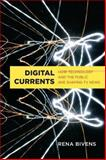 Digital Currents : How Technology and the Public Are Shaping TV News, Bivens, Rena, 1442615869