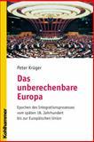 Das unberechenbare Europa : Epochen des Integrationsprozesses vom späten 18. Jahrhundert bis zur Europäischen Union, Krüger, Peter, 3170165860