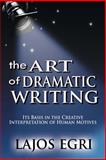 The Art of Dramatic Writing : Its Basis in the Creative Interpretation of Human Motives, Egri, Lajos, 9562915867