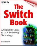 The Switch Book : The Complete Guide to LAN Switching Technology, Seifert, Rich, 0471345865