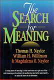 The Search for Meaning, Willimon, William H. and Naylor, Thomas H., 0687025869
