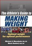 The Athlete's Guide to Making Weight, Michele A. Macedonio and Marie Dunford, 0736075860