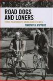 Road Dogs and Loners : Family Relationships among Homeless Men, Pippert, Timothy D., 0739115863