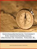 Nationaløkonomisk Tidsskrift for Samfundsspørgsmaal, Økonomi Og Handel, Volume 38..., National°Konomisk Forening, 1272495868