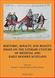Rhetoric, Royalty and Reality : Essays on the Literary Culture of Medieval and Modern Scotland, Dekker, Kees, 9042915862