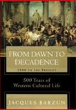 From Dawn to Decadence, Jacques Barzun, 0060175869