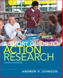 A Short Guide to Action Research, Johnson, Andrew P., 0132685868