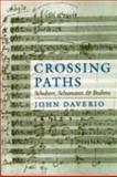 Crossing Paths : Schubert, Schumann, and Brahms, Daverio, John, 0195365860