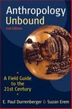 Anthropology Unbound : A Field Guide to the 21st Century, Durrenberger, E. Paul and Erem, Suzan, 0199945861