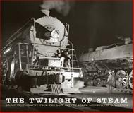 The Twilight of Steam, Brian Solomon, 0760345864