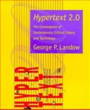 Hypertext 2.0 : The Convergence of Contemporary Critical Theory and Technology, Landow, George P., 0801855861