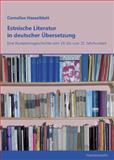Estnische Literatur in Deutscher Ubersetzung : Eine Rezeptionsgeschichte Vom 19. Bis Zum 21. Jahrhundert, Hasselblatt, Cornelius Th, 3447065869