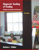 Diagnostic Teaching of Reading : Techniques for Instruction and Assessment, Walker, Barbara J., 0131995863