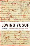 Loving Yusuf : Conceptual Travels from Present to Past, Bal, Mieke, 0226035867