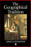 The Geographical Tradition : Episodes in the History of a Contested Enterprise, David Livingstone, 0631185860