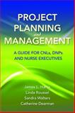 Project Planning and Management : A Guide for CNLs, DNPs and Nurse Executives, Harris, James L. and Dearman, Catherine, 0763785865