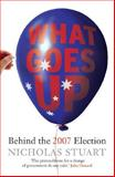 What Goes Up... ... : Behind the 2007 Election, Stuart, Nicholas, 1921215860