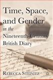 Time, Space, and Gender in the Nineteenth-Century British Diary, Steinitz, Rebecca, 0230115861
