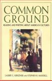 Common Ground : Reading and Writing about America's Cultures, Kirszner, Laurie G. and Mandell, Stephen R., 0312075863
