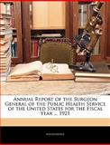 Annual Report of the Surgeon General of the Public Health Service of the United States for the Fiscal Year 1921, Anonymous, 1145805868