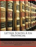 Lettres Écrites À un Provincial, Blaise Pascal and Nicolas Louis François De Neufchâteau, 1146725868