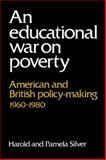 An Educational War on Poverty : American and British Policy-Making, 1960-1980, Silver, Harold and Silver, Pamela, 0521025869