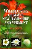 Wildflowers of Maine, New Hampshire, and Vermont, Alan E. Bessette, 0815605862