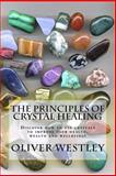 The Principles of Crystal Healing, Oliver Westley, 1500685860