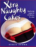 Xtra Naughty Cakes, Debbie Brown, 1845375866