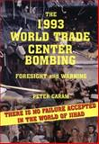 The 1993 World Trade Center Bombing : Foresight and Warning, Caram, Peter, 185756586X