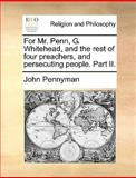 For Mr Penn, G Whitehead, and the Rest of Four Preachers, and Persecuting People Part II, John Pennyman, 1170155863