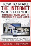 How to Make the Internet Work for You, William Hawthorn, 1494985861