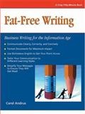 Fat Free Writing : Business Writing for the Information Age, Andrus, Carol, 156052586X