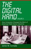 The Digital Hand, Vol 3 : How Computers Changed the Work of American Public Sector Industries, Cortada, James W., 0195165861