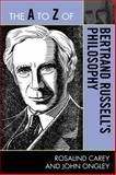 The A to Z of Bertrand Russell's Philosophy, Rosalind Carey and John C. Ongley, 0810875861