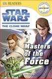 DK Readers: Star Wars: the Clone Wars: Masters of the Force, Dorling Kindersley Publishing Staff, 1465405860