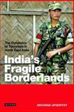 India's Fragile Borderlands : The Dynamics of Terrorism in North East India, Upadhyay, Archana, 1845115864
