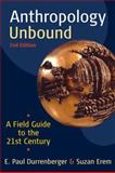 Anthropology Unbound : A Field Guide to the 21st Century, Durrenberger, E. Paul and Erem, Suzan, 019994587X