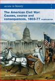 The American Civil War : Causes, Courses and Consequences 1803-1877, Farmer, Alan, 0340965878