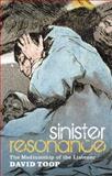 Sinister Resonance : The Mediumship of the Listener, Toop, David, 1441155872