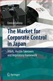 The Market for Corporate Control in Japan : M&As, Hostile Takeovers and Regulatory Framework, Colcera, Enrico, 3540715878