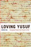 Loving Yusuf : Conceptual Travels from Present to Past, Bal, Mieke, 0226035875